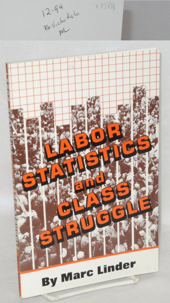 Labor statistics and class struggle. Marc Linder.