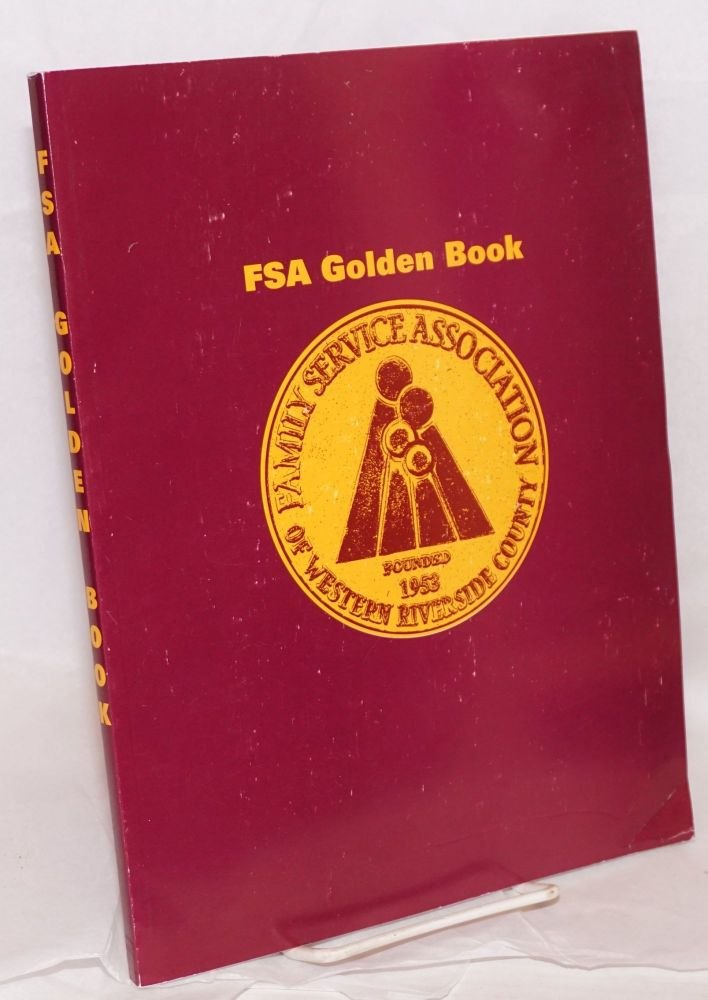 FSA Golden Book: a half-century survey of the Family Service Association of Western Riverside County, 1953-2003. With a review of current FSA operations by Delores Tobin. Kevin Akin.