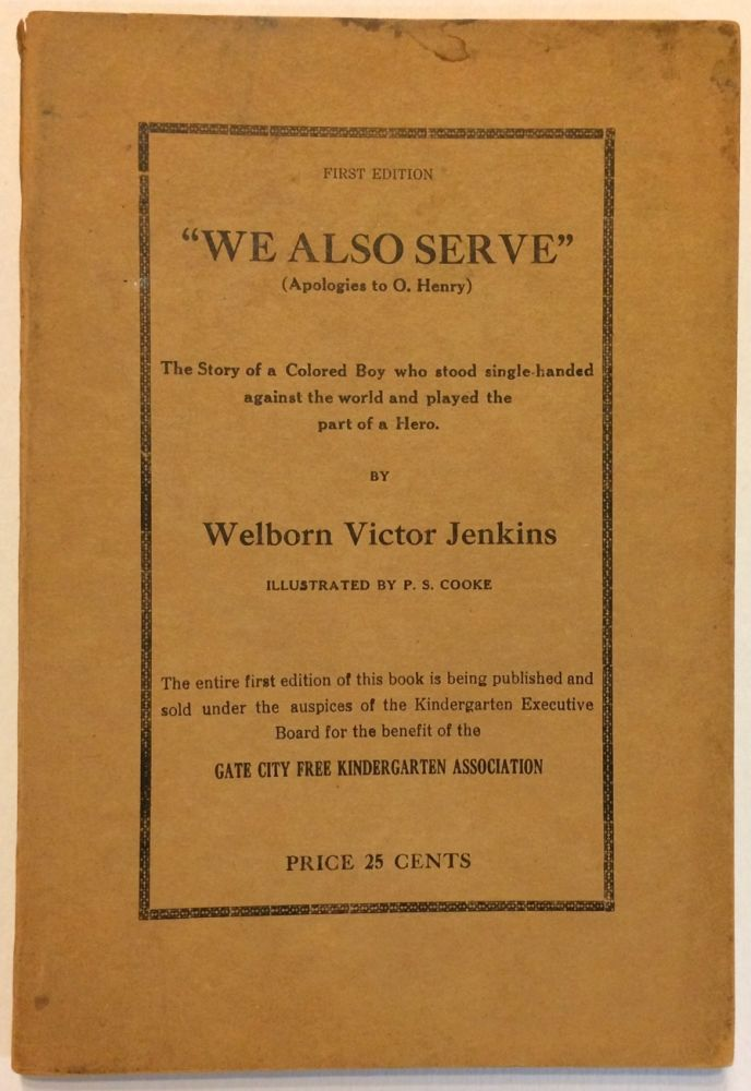 """""""We also serve"""" (apologies to O. Henry). The story of a colored boy who stood single-handed against the world and played the part of a hero. Illustrated by P. S. Cooke. Welborn Victor Jenkins."""