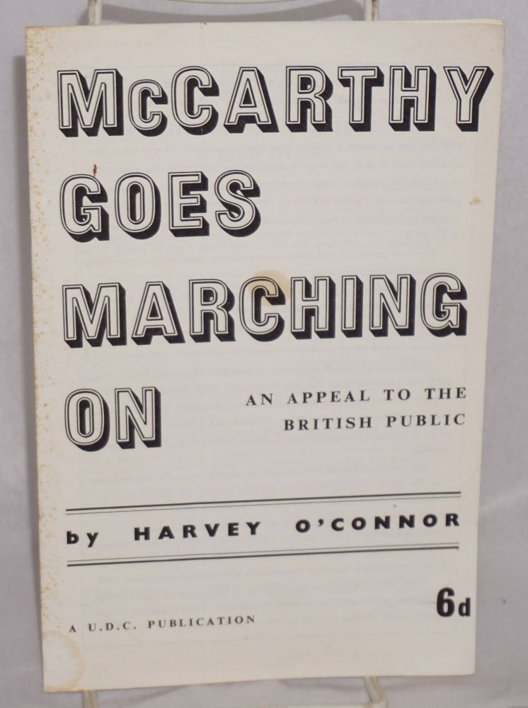 McCarthy goes marching on; an appeal to the British public. Harvey O'Connor.