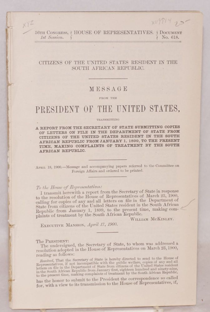 Citizens of the United States resident in the South African Republic; message from the President of the United States. William McKinley, 56th Congress United States House of Representatives, 1st session.