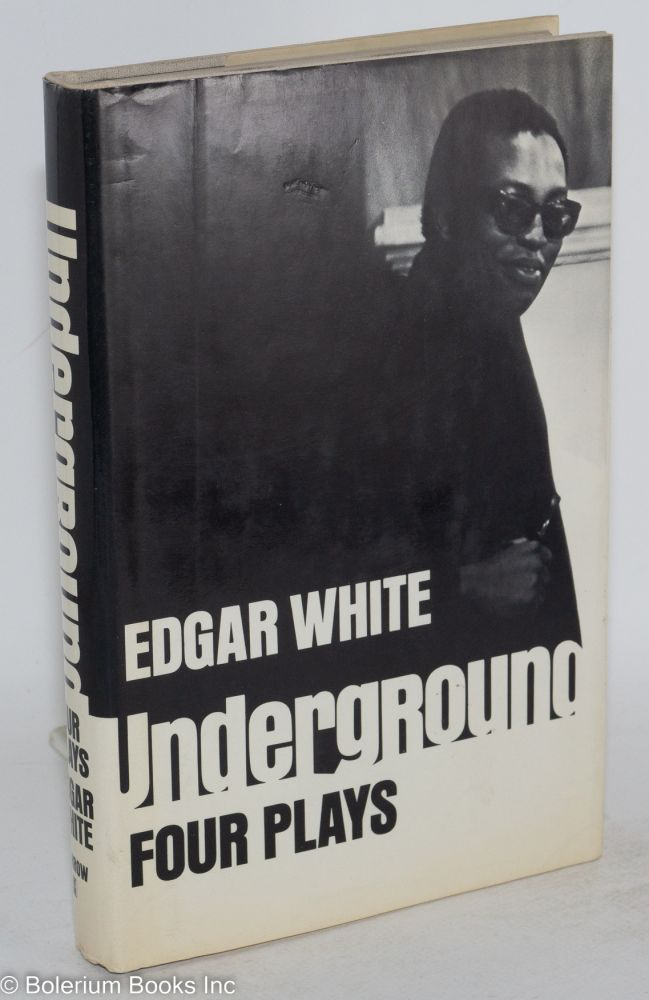 Underground; four plays [Burghers of Calais, Fun in Lethe, The mummer's Play, The wonderful yeare]. Edgar White.