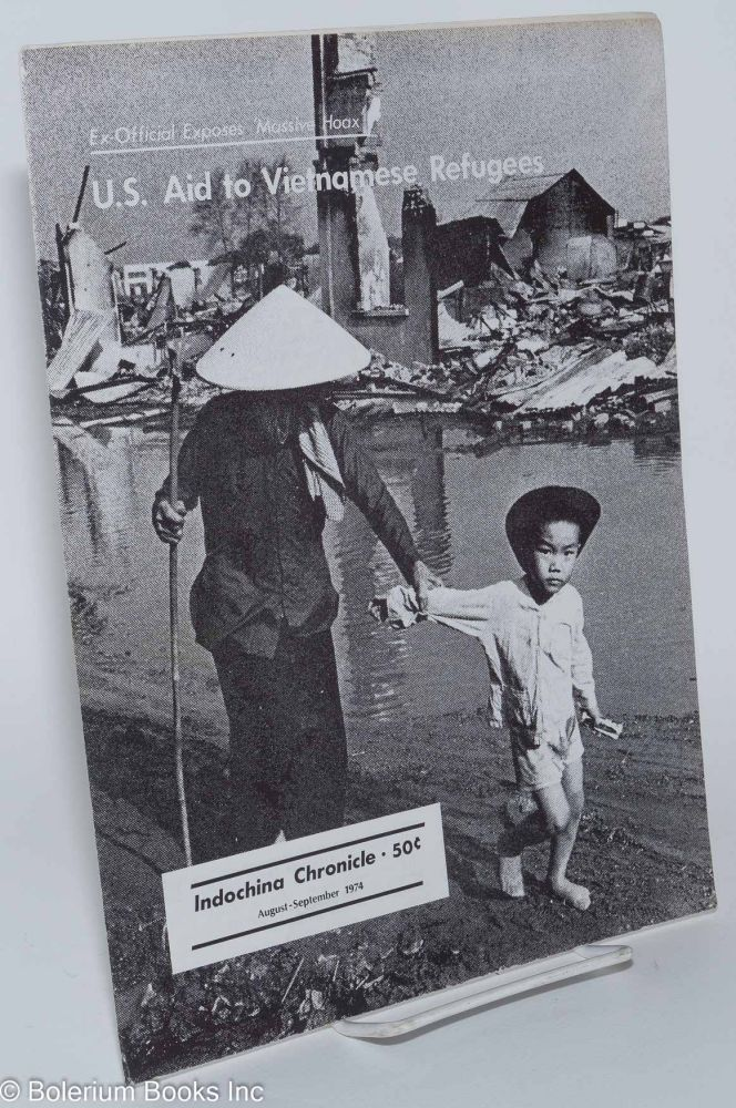 Indochina Chronicle;; August - September 1974; U.S. aid to Vietnamese refugees; ex-official exposes massive hoax