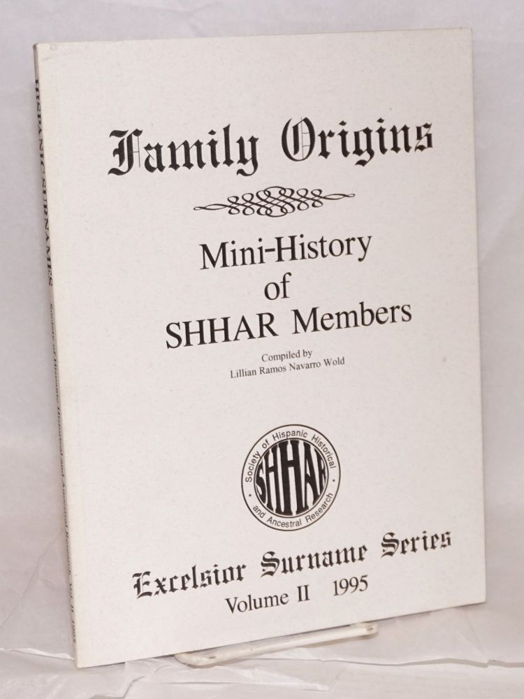 Family origins; mini-history of SHHAR members. Lillian Ramos Navarro Wold, comp.