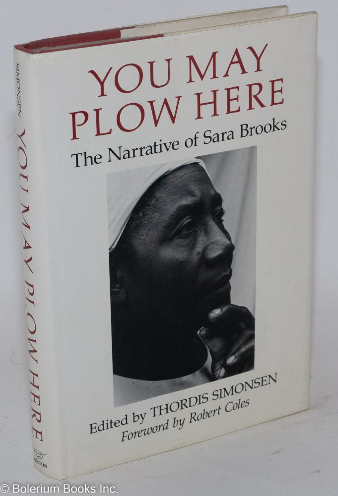 You may plow here; the narrative of Sara Brooks, edited by Thordis Simonsen, foreword by Robert Coles. Sara Brooks.