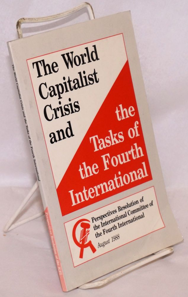 The World Capitalist Crisis and the Tasks of the Fourth International: Perspectives Resolution of the International Committee of the Fourth International. International Committee of the Fourth International.