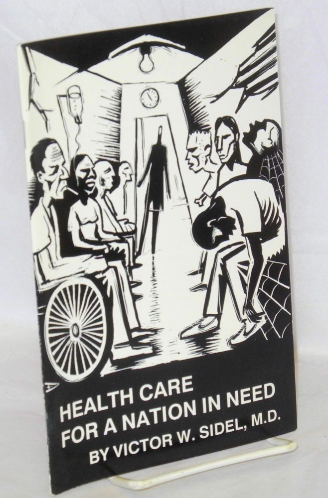 Health care for a nation in need. Victor W. Sidel, M. D.
