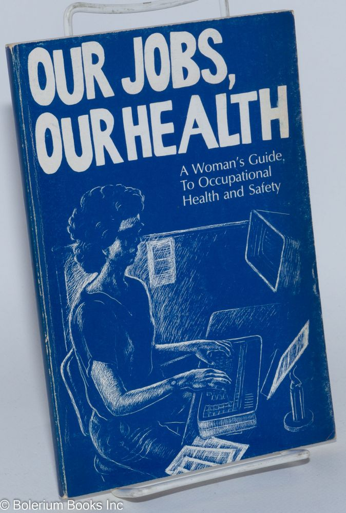 Our jobs, our health. A woman's guide to occupational health and safety. Tish Davis.