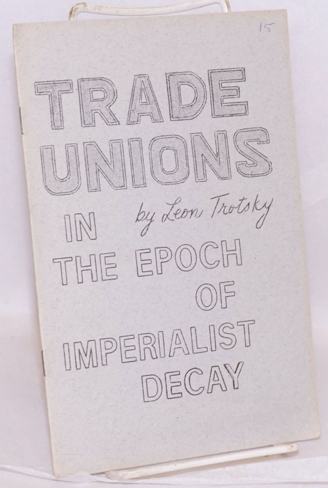 Trade unions in the epoch of imperialist decay. With an introduction by H.A. Vardhan. Leon Trotsky.