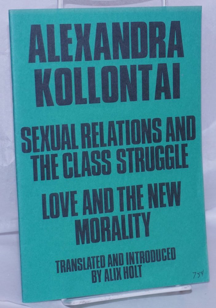 Sexual relations and the class struggle; Love and the new morality. Translated and introduced by Alix Holt. Alexandra Kollontai.