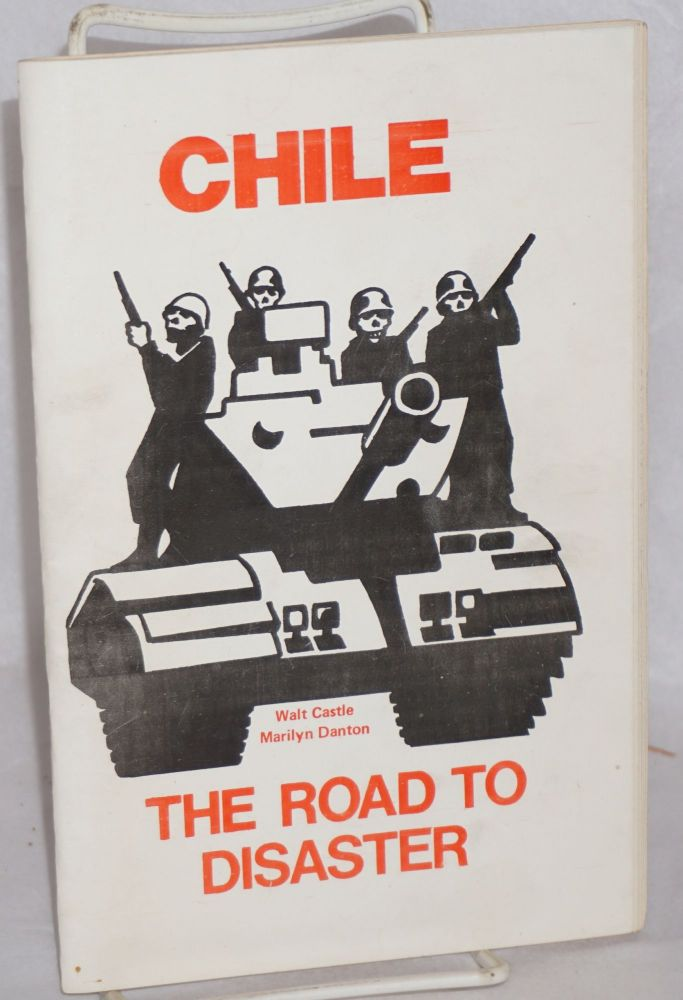 Chile: the road to disaster. Walt Castle, Marilyn Danton.