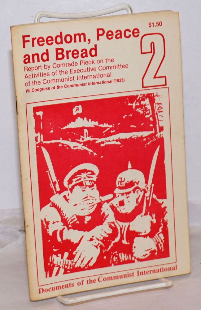 Freedom, peace and bread! the activities of the executive committee of the communist international, report by Wilhelm Pieck [cover title]. Communist International.
