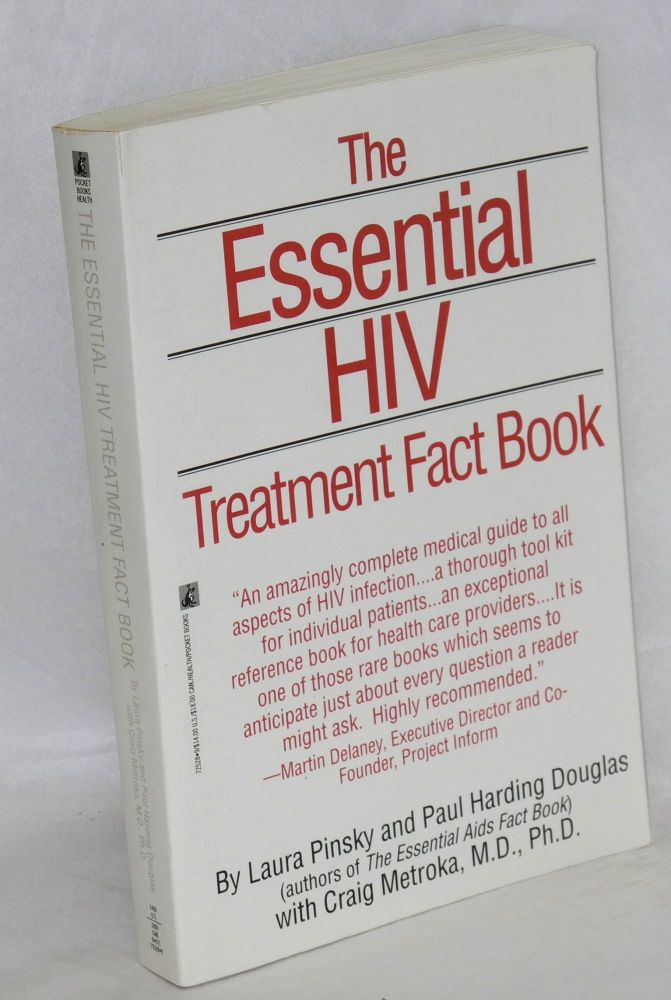 The essential HIV treatment fact book. Craig Metroka, Laura Pinsky, Paul Harding Douglas.
