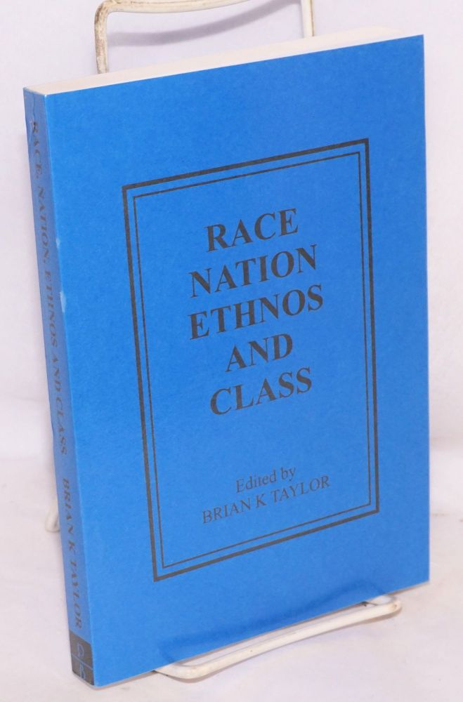 Race, nation, ethnos and class; quasi-groups and society. Brian K. Taylor, , John Eade, contributors, Frederick Y. St. Leger, David Read.