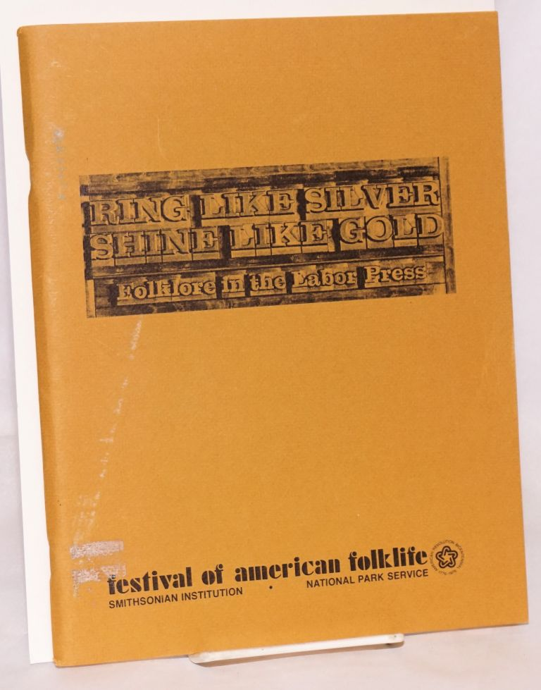 Ring like silver, shine like gold: folklore in the labor press. Festival of American Folklife. Working Americans Program.