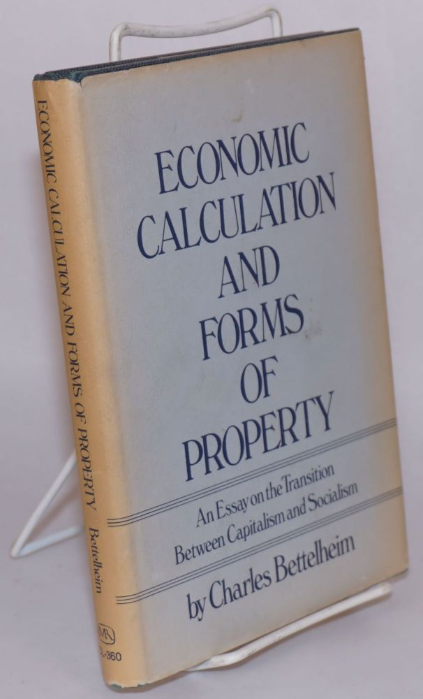 Economic calculation and forms of property: an essay on the transition between capitalism and socialism. Charles Bettelheim.