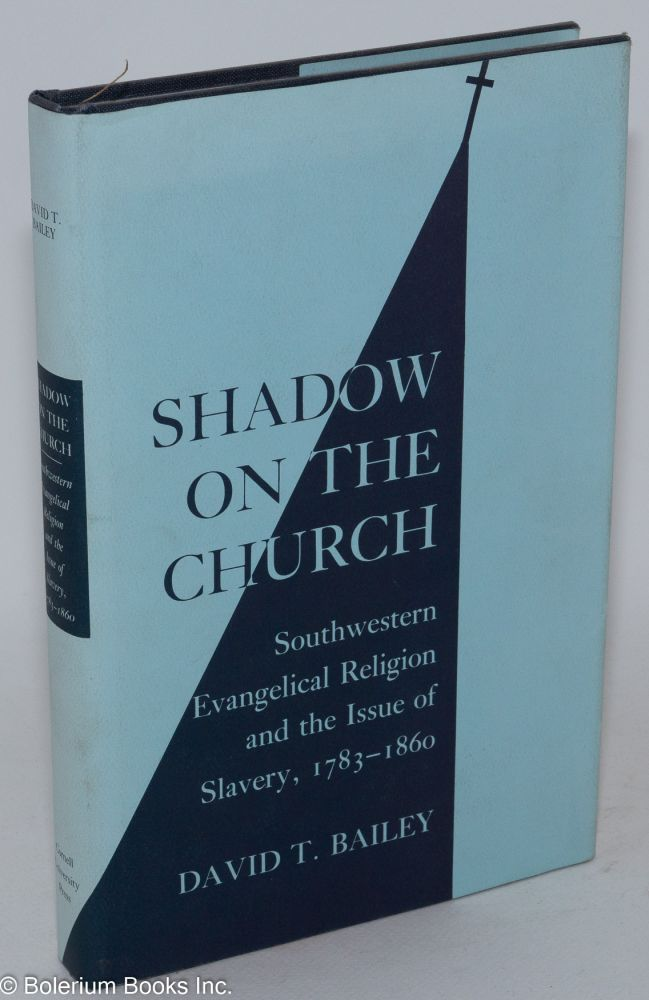 Shadow on the church; southwestern evangelical religion and the issue of slavery, 1783-1860. David T. Bailey.