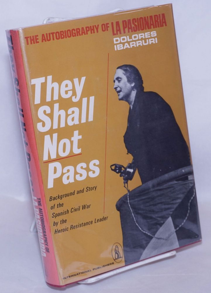 They shall not pass; the autobiography of La Passionara. Dolores Ibarruri.