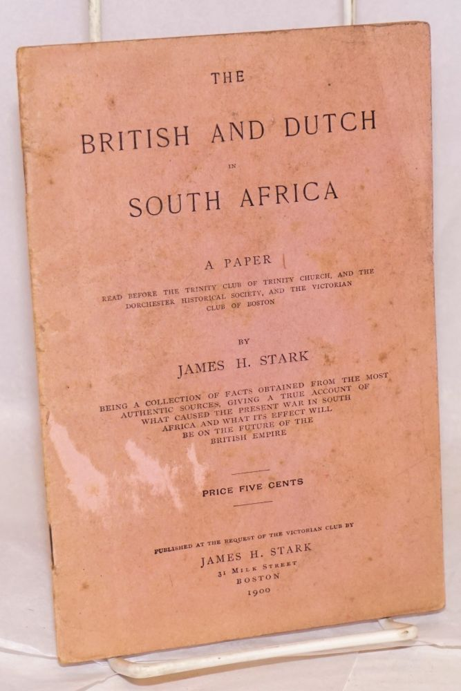 The British and Dutch in South Africa; a paper read before the Trinity Club of Trinity Church, and the Dorchester Historical Society, and the Victorian Club of Boston. James H. Stark.