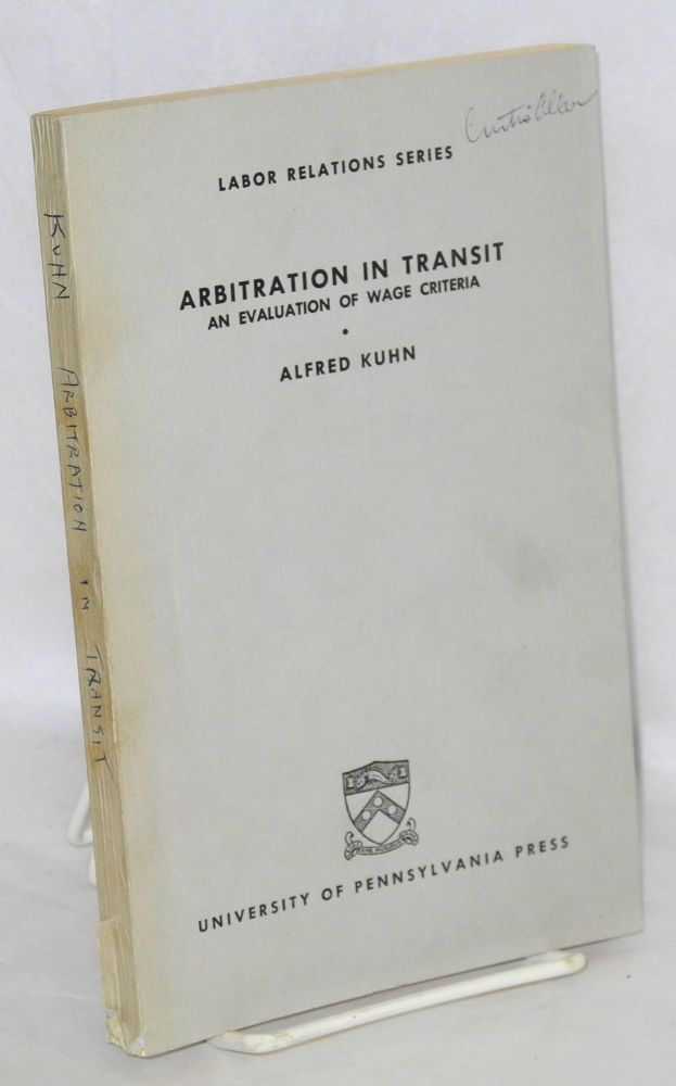 Arbitration in transit; an evaluation of wage criteria. Alfred Kuhn.
