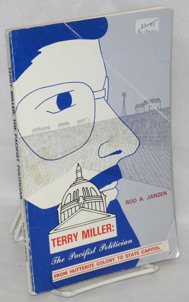 Terry Miller: The pacifist politician. From Hutterite colony to state capitol. Rod A. Janzen.