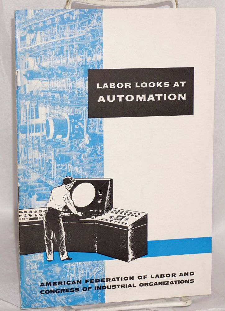 Labor looks at automation. Department of Research American Federation of Labor - Congress of Industrial Organizations.