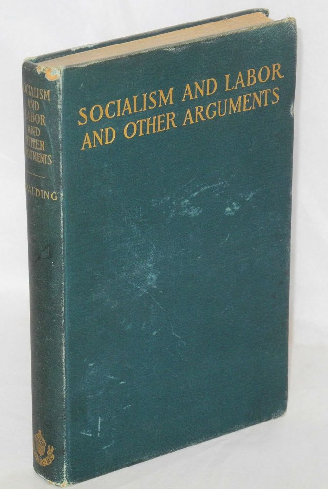 Socialism and labor; and other arguments, social, political, and patriotic. John L. Spalding.