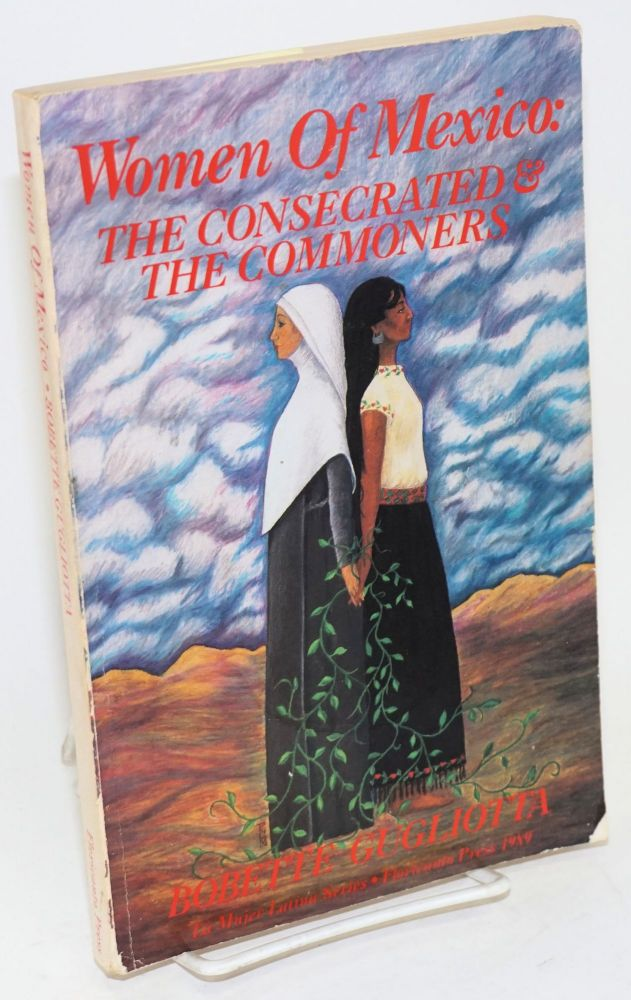 Women of Mexico; the consecrated and the commoners, 1519-1900. Bobette Gugliotta.