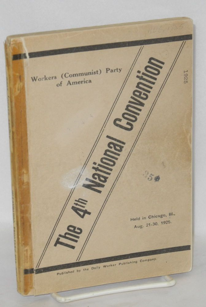 The Fourth National Convention of the Workers (Communist) Party of America. Report of the Central Executive Committee to the 4th National Convention, held in Chicago, Illinois, August 21st to 30th, 1925. Resolutions of the Parity Commission and others. Workers, Communist Party of America.
