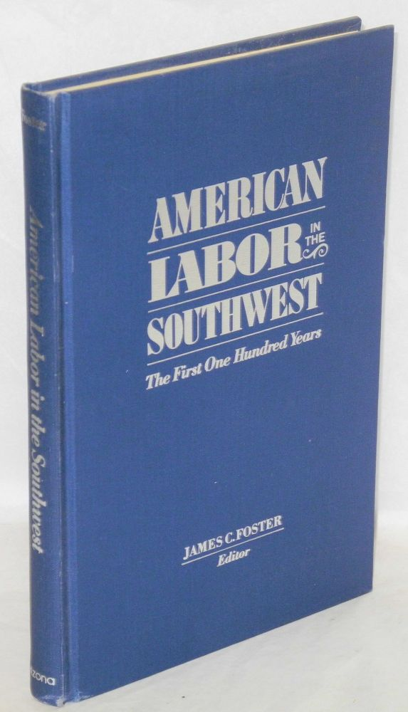 American labor in the Southwest; the first one hundred years. James C. Foster, ed.