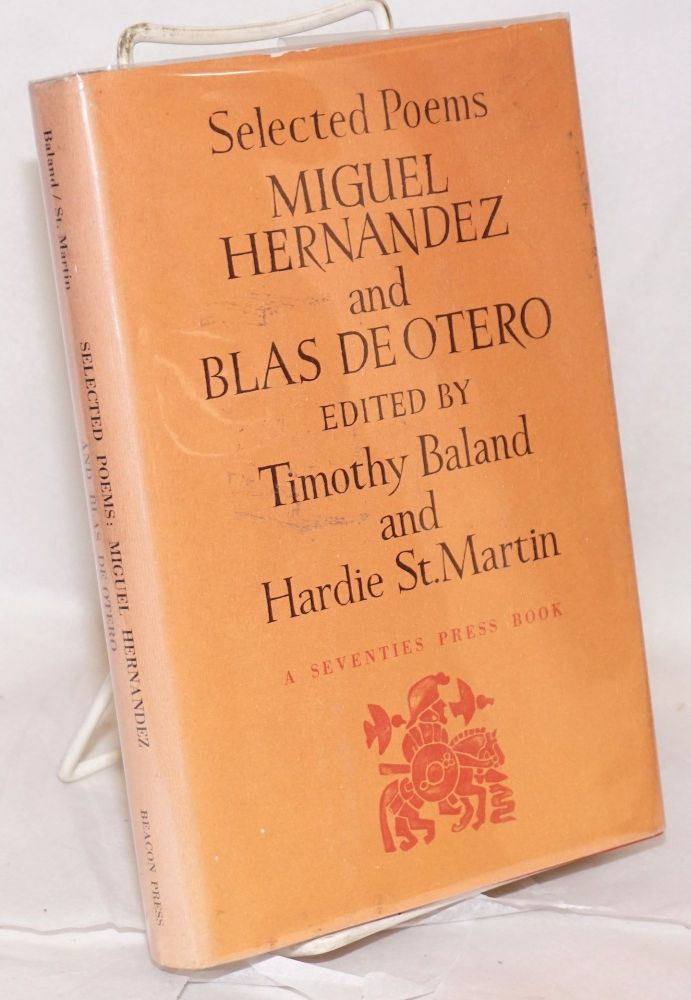 Selected poems; edited by Timothy Baland and Hardie St. Martin. Translations by Timothy Baland, Robert Bly, Hardie St. Martin, and James Wright. Miguel Hernández, Blas de Otero.