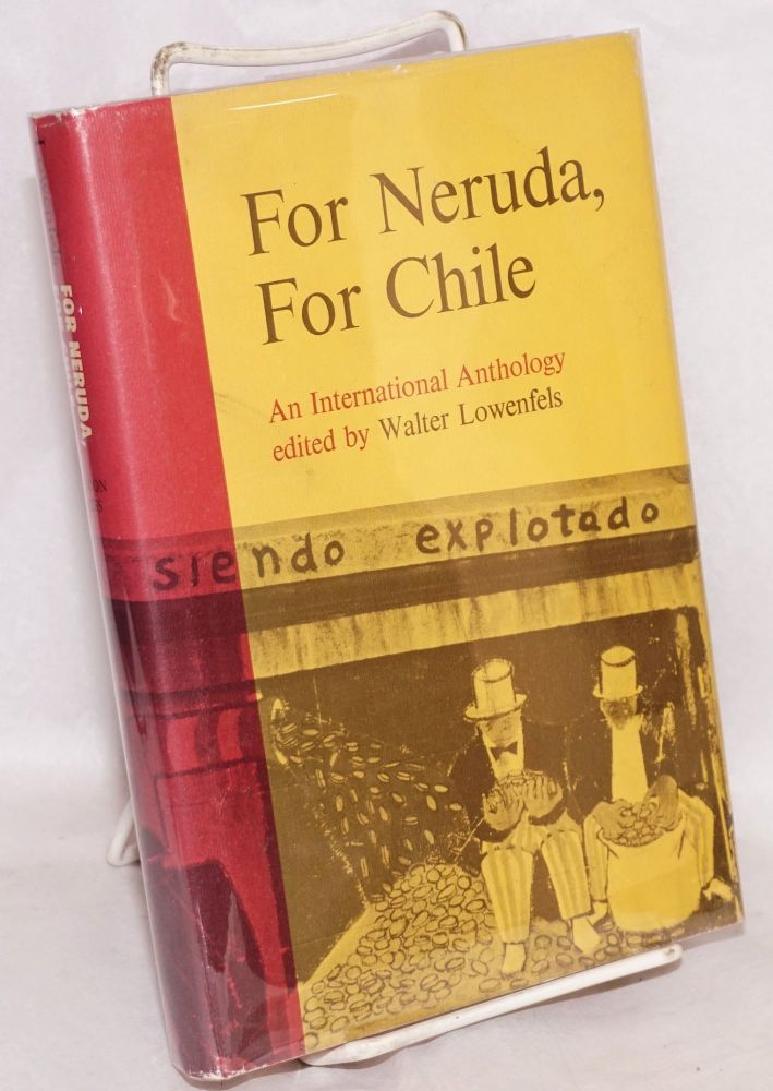 For Neruda, for Chile; an international anthology. Walter Lowenfels, ed.