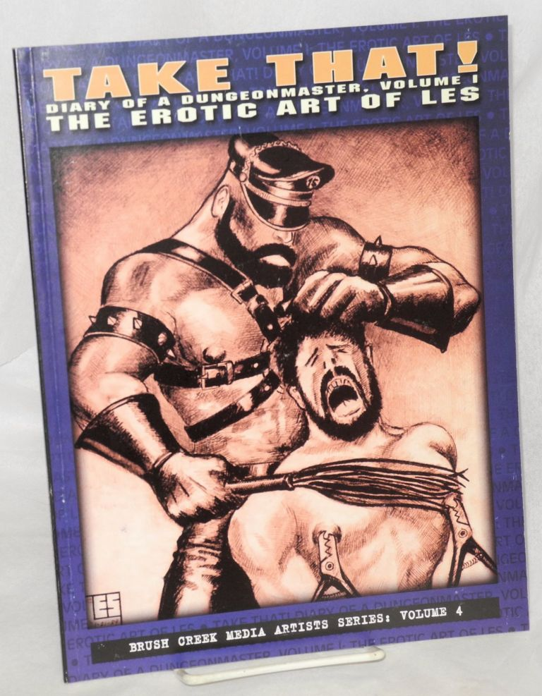 Take that! Diary of a dungeonmaster, the erotic art of LES, edited and arranged by Joseph W. Bean, with an introduction by Peter Fiske. LES.