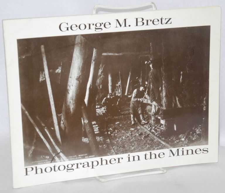 George M. Bretz, photographer in the mines. Tom Beck, George M. Bretz.