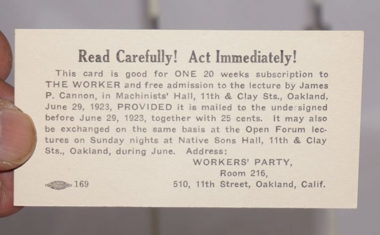 Read carefully! Act immediately! This card is good for one 20 weeks subscription to The Worker and free admission to the lecture by James P. Cannon in Machinists' Hall, 11th & Clay Sts., Oakland, June 29, 1923. James P. Cannon.