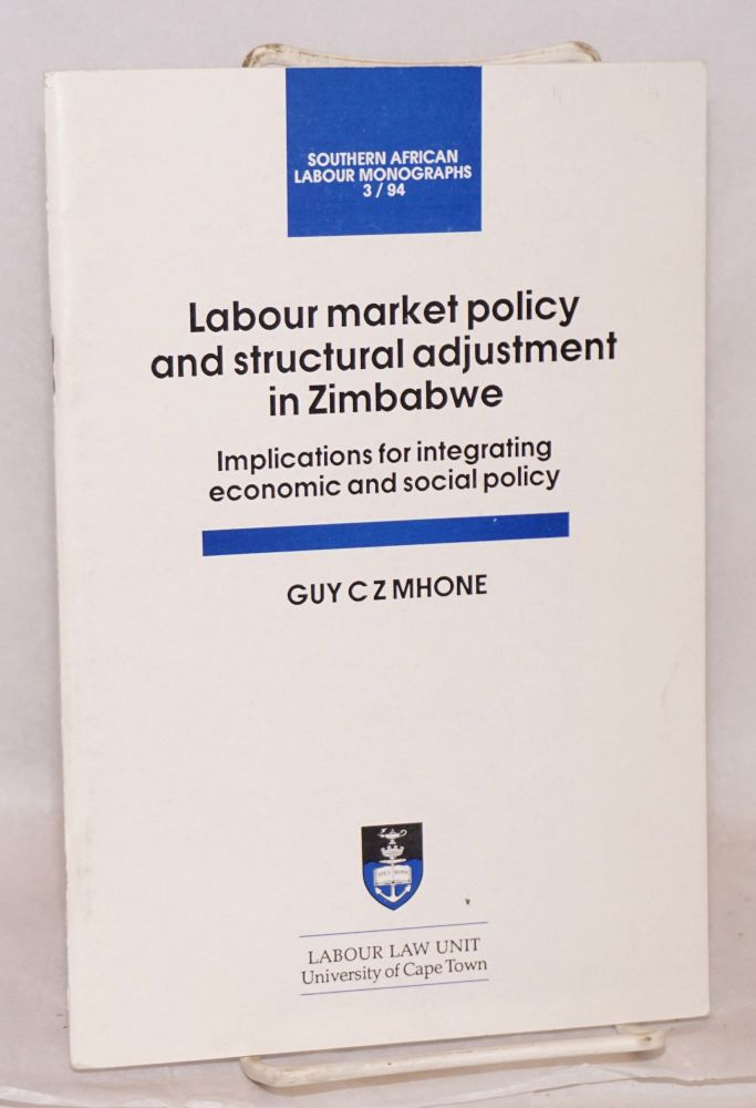Labour market policy and structural adjustment in Zimbabwe; implications for integrating economic and social policy. Guy C. Z. Mhone.