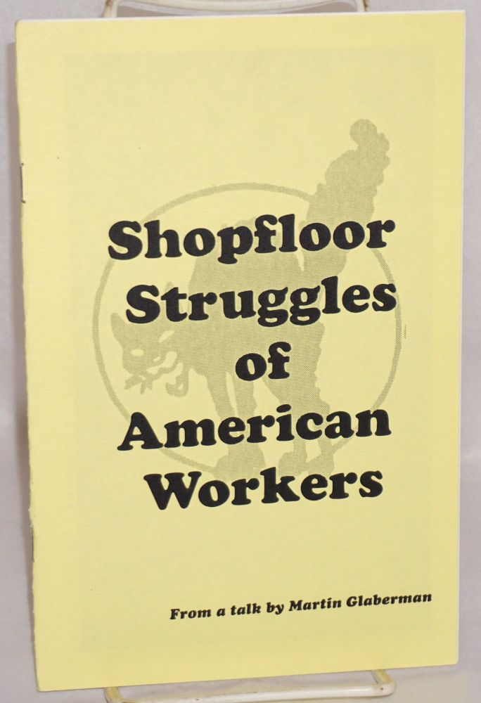 Shopfloor struggles of American workers, from a talk by Martin Glaberman. Martin Glaberman.