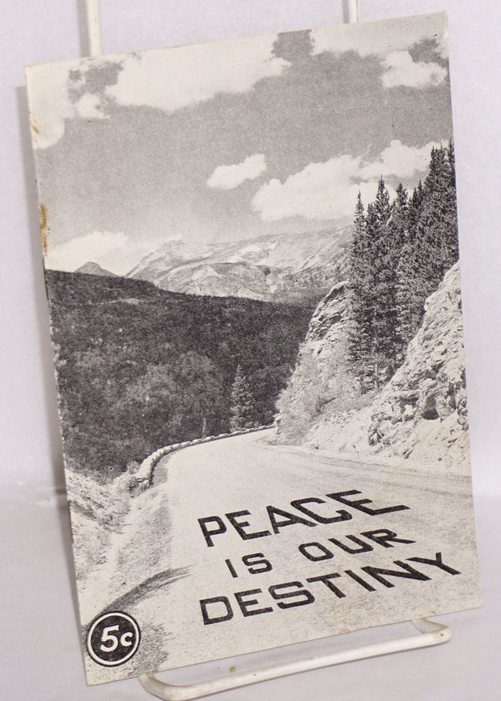 Peace is our destiny. Declaration and findings of the second annual Rocky Mountain peace Conference, Memorial Building, University of Colorado, Boulder, Colo., April 5-6, 1940. Rocky Mountain Peace Conference.
