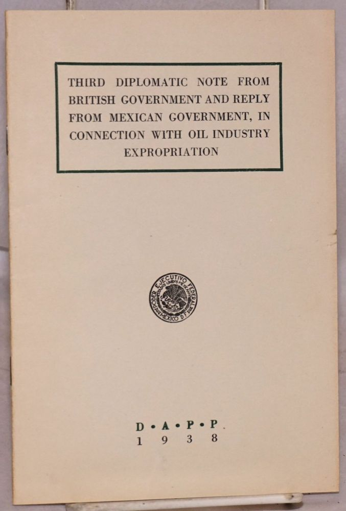 Third diplomatic note from British government and reply from Mexican government, in connection with oil industry expropriation