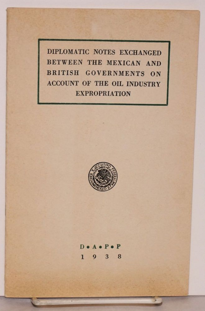 Diplomatic notes exchanged between the Mexican and British governments on account of the oil industry expropriation