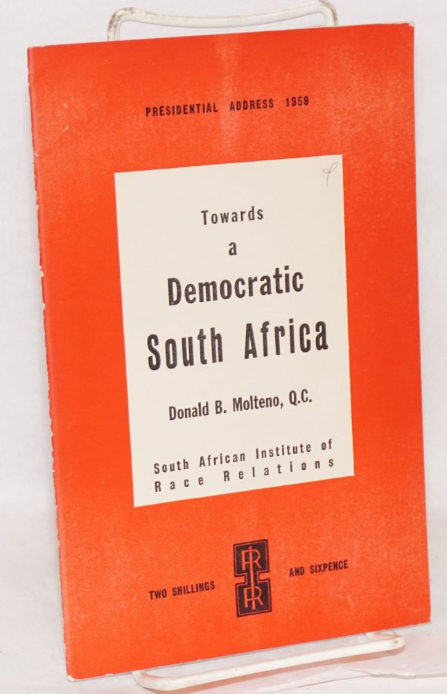 Towards a democratic South Africa; the 1959 Presidential address. Donald Molteno.