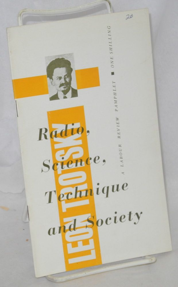 Radio, science, technique and society. Translated by Leonard Hussey from volume 21 of the collected works of L.D. Trotsky (Moscow State Publishing House, 1927). Leon Trotsky.