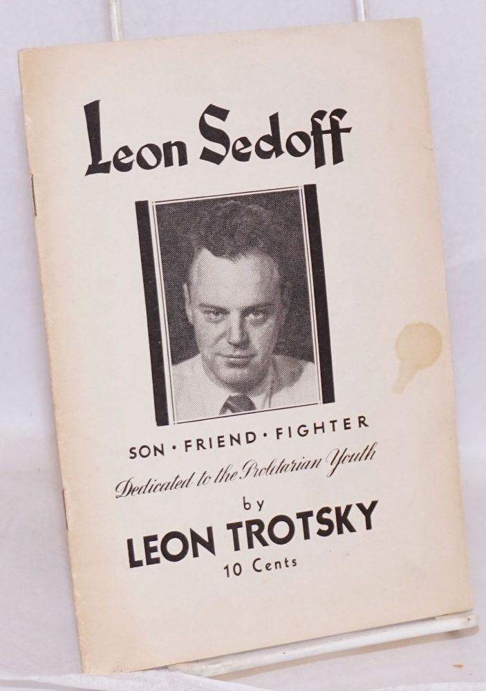 Leon Sedoff, son-friend-fighter, dedicated to the proletarian youth. Translated from the Russian. Leon Trotsky.
