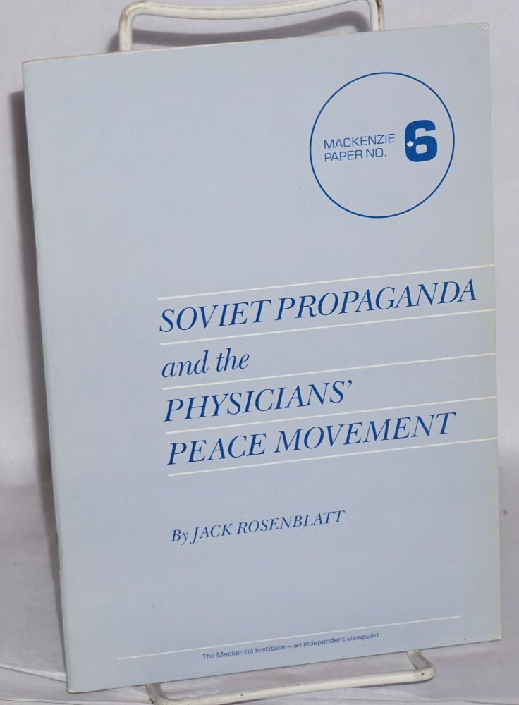 Soviet propaganda and the physicians' peace movement. Jack Rosenblatt.