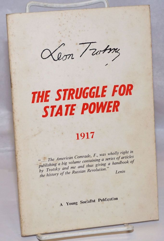 The struggle for state power, 1917. Articles from 'Vperiod,' June - July, 1917. Edited with an introduction by Louis C. Fraina. Leon Trotsky.