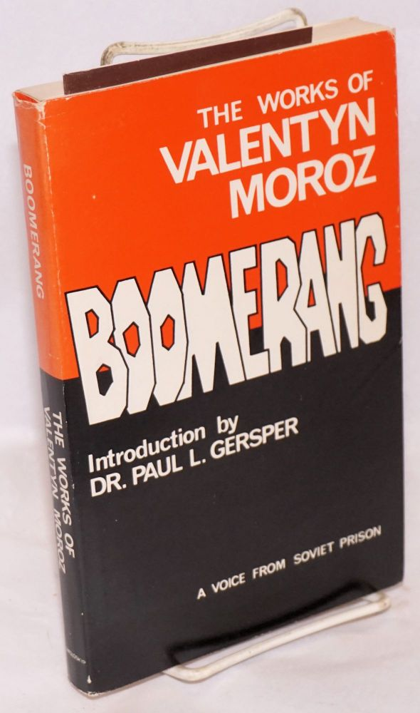 Boomerang,; the works of Valentyn Moroz; a voice from Soviet prison [subtitle from cover]. Introduction by Paul L. Gersper, edited by Yaroslav Bihun. Valentyn Moroz.