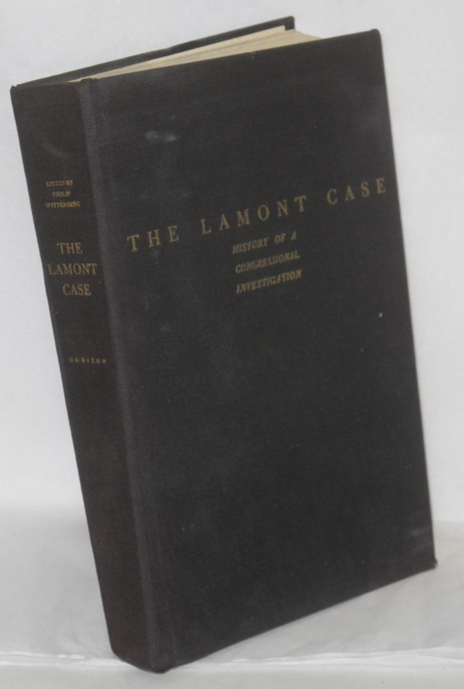 The Lamont case; history of a congressional investigation. Edited with commentary by Philip Wittenberg, with an introduction by Horace M. Kallen. Philip Wittenberg, ed.