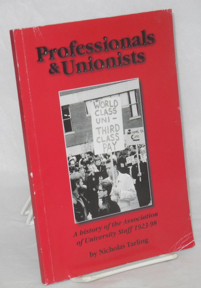 Professionals and Unionists: a history of the Association of University Staff 1923-1998. Nicholas Tarling.