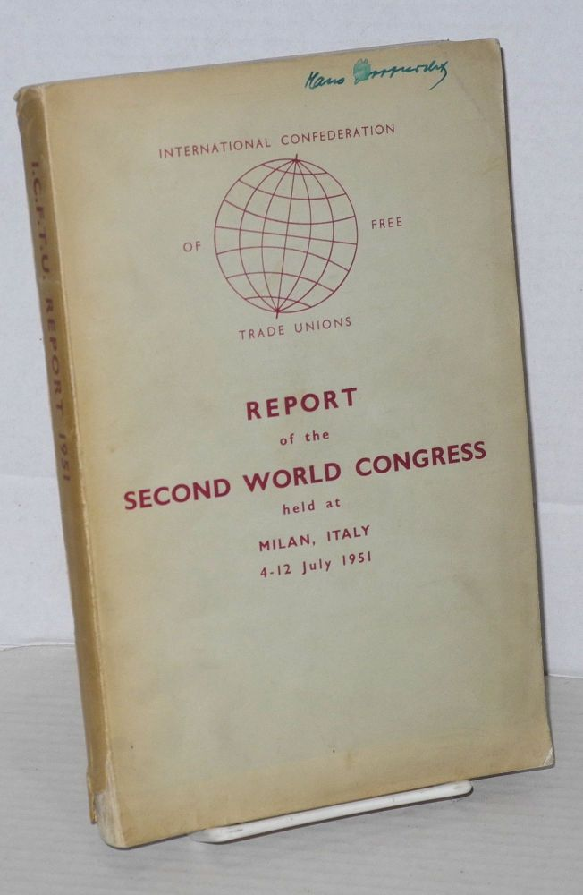 The International Confederation of Free Trade Unions: report of the second world congress held at Milan, Italy, 4-12 July, 1951