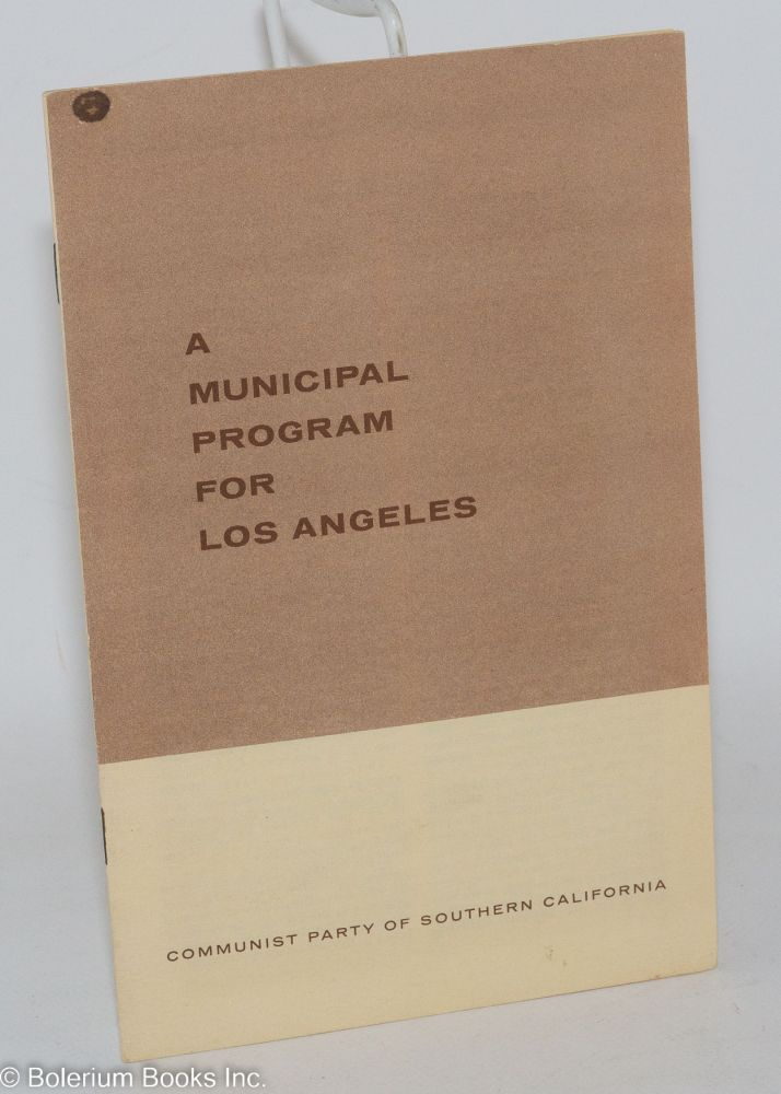 A municipal program for Los Angeles. Communist Party of Southern California.